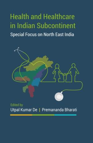 Health and Health Care in Indian Sub-Continent: Special Focus North East