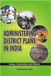 Administering District Plans in India: Issues, Constraints and Choices