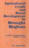 Agricultural Credit and Rural Development in Drought Regions: A Study of Cooperative Banks of A.P.