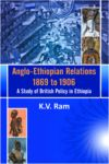 Anglo-Ethiopian Relations 1869 to 1906: A Study of British Policy in Ethiopia