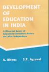 Development of Education in India: A Historical Survey of Educational Documents before and after Independence (Volume-1)