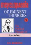 Encyclopaedia of Eminent Thinkers: The Political Thought of Ambedkar (Volume-9)