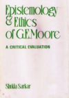Epistemology and Ethics of G.E. Moore: A Critical Evaluation