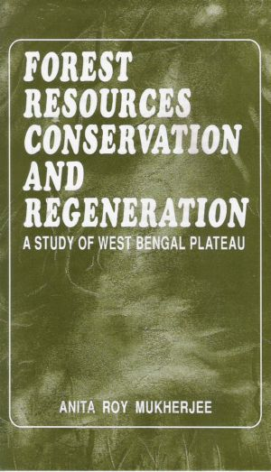 Forest Resources Conservation and Regeneration: A Study of West Bengal Plateau