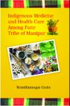 Indigenous Medicine and Health Care Among Paite Tribe of Manipur